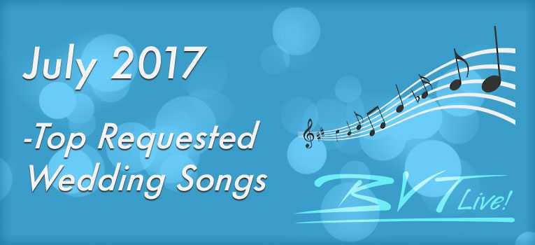 Wedding Songs 2017.July 2017 Top Requested Wedding Songs Bvtlive